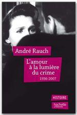 Vente EBooks : L'amour à la lumière du crime  - André Rauch