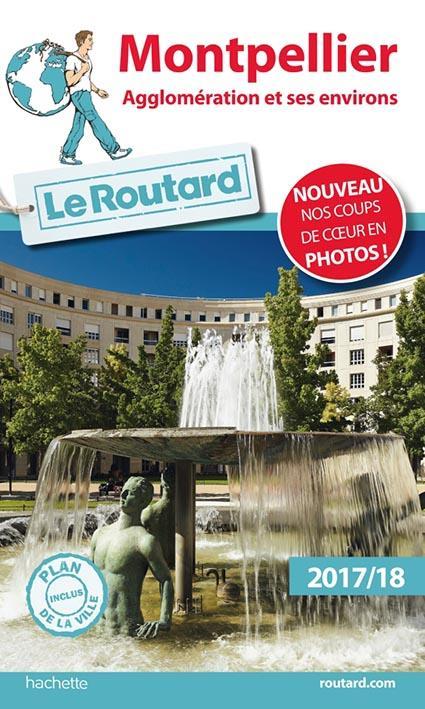 guide du Routard ; Montpellier ; agglomération et ses environs (édition 2017)