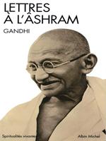 Lettres à l'Âshram  - Mahatma Gandhi - Gandhi - Mohandas Karamchand Gandhi