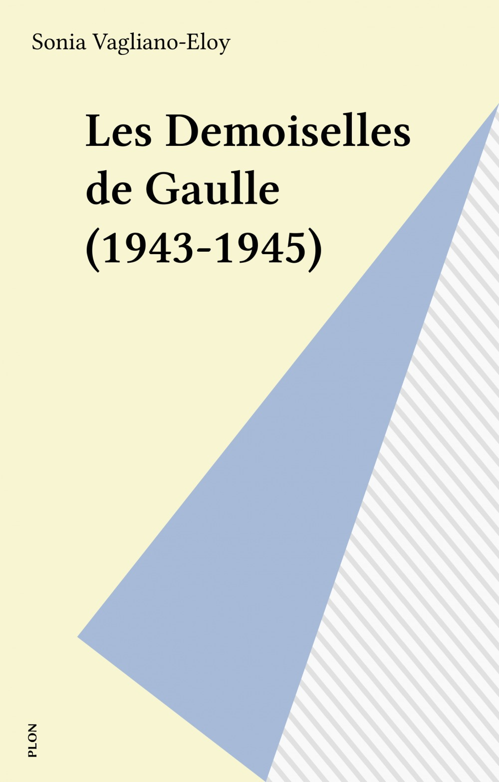 Les Demoiselles de Gaulle (1943-1945)  - Vagliano-Eloy  - Sonia Vagliano-Eloy