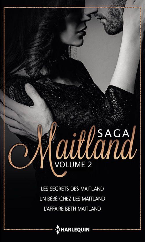 Saga Maitland t.2 ; les secrets des Maitland, un bébé chez les Maitland, l'affaire Beth Maitland