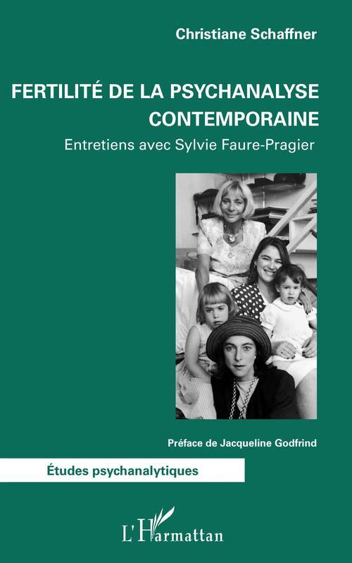 Fertilité de la psychanalyse contemporaine ; entretiens avec Sylvie Faure-Pragier