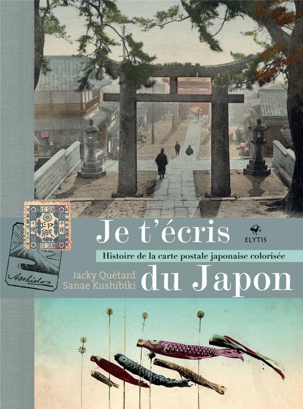 JE T'ECRIS DU JAPON  -  HISTOIRE DE LA CARTE POSTALE JAPONAISE COLORISEE