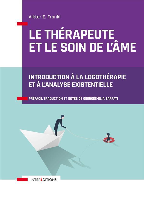 Le thérapeute et le soin de l'âme ; introduction à la logothérapie et à l'analyse existentielle