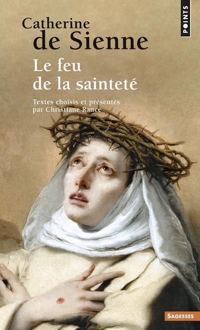 Catherine de Sienne ; le feu de la sainteté