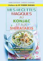 Vente EBooks : Mes recettes magiques au konjac et aux shiratakis  - Anne Dufour - Carole Garnier