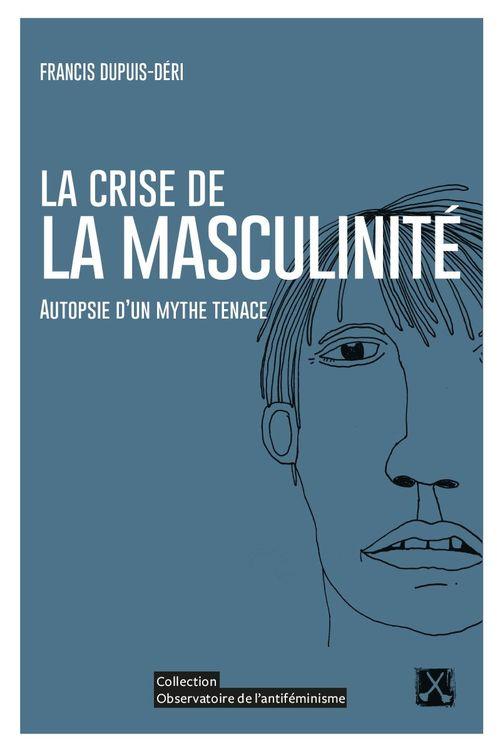 La crise de la masculinité ; autopsie d'un mythe tenace