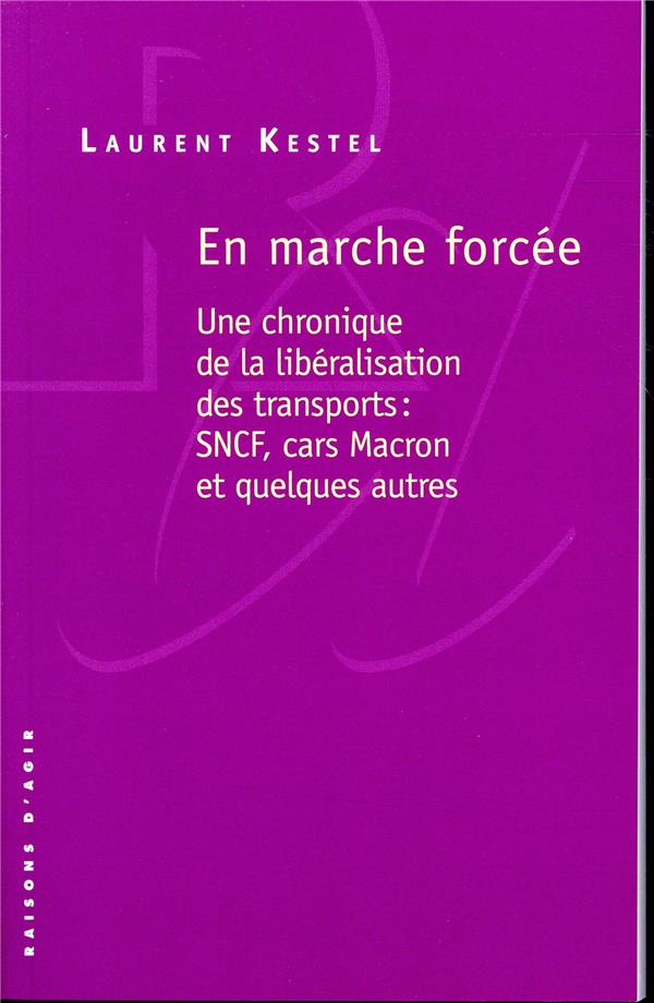 En marche forcée ; une chronique de la libéralisation des transports : SNCF, cars Macron et quelques autres