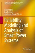 Reliability Modeling and Analysis of Smart Power Systems  - Rajesh Karki - Ajit Kumar Verma - Roy Billinton