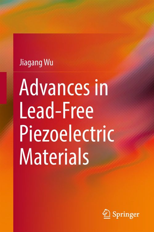 Advances in Lead-Free Piezoelectric Materials  - Jiagang Wu