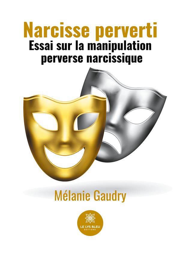 Narcisse perverti : essai sur la manipulation perverse narcissique