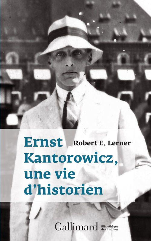 Ernst Kantorowicz, une vie d´historien  - Robert E. Lerner