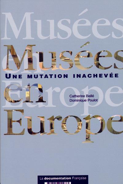 Musées en Europe ; traditions, mutations et enjeux (2e édition)