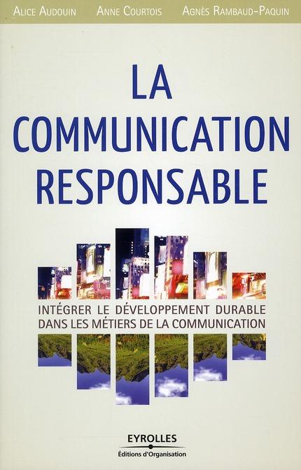 La Communication Responsable ; Integrer Le Developpement Durable Dans Les Metiers De La Communication