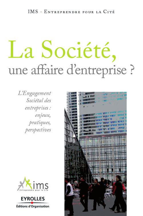 La société, une affaire d'entreprise ? l'engagement sociétal des entreprises : enjeux, pratiques, perspectives