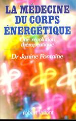 La Médecine du corps énergétique  - Janine FONTAINE