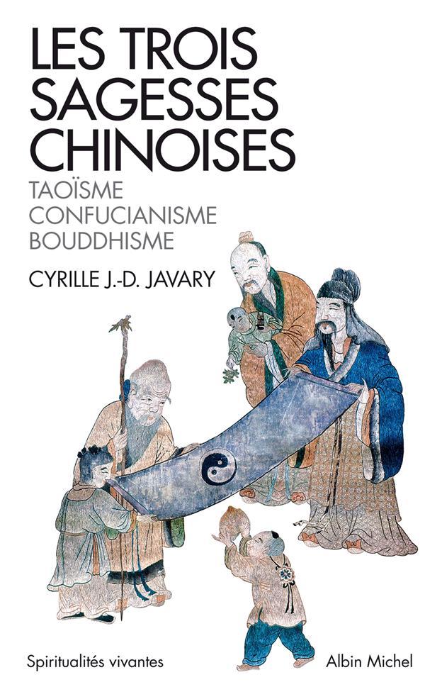 Les trois sagesses chinoises ; taoïsme, confucianisme, bouddhisme