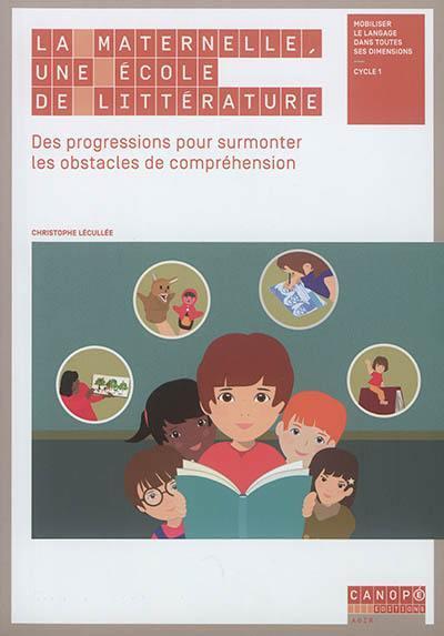 La Maternelle, Une Ecole De Litterature - Progressions Pour Surmonter Les Obstacles De Comprehension