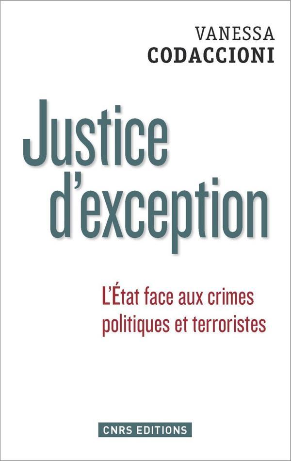 Justice d'exception ; l'Etat face aux crimes politiques et terroristes