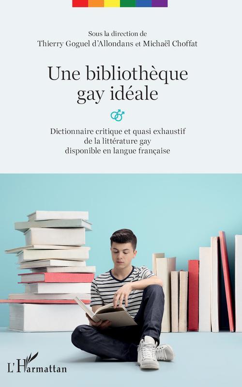 Une bibliothèque gay idéale ; dictionnaire critique et quasi exhaustif de la littérature gay disponible en langue française