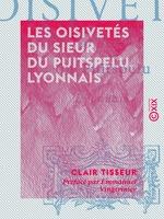 Vente Livre Numérique : Les Oisivetés du sieur du Puitspelu, Lyonnais  - Emmanuel Vingtrinier - Clair Tisseur