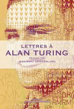 Vente EBooks : Lettres à Alan Turing  - Jean-Marc LEVY-LEBLOND - Pierre BERLOQUIN - Henri ATLAN - Gérard BERRY - Ali BENMAKHLOUF - Catherine BERNSTEIN - Pierre CASSOU