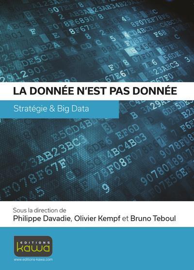La donnée n'est pas donnée ; stratégie & big data
