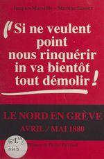 «Si ne veulent point nous rinquérir, in va bientôt tout démolir !» : le Nord en grève, avril-mai 1880