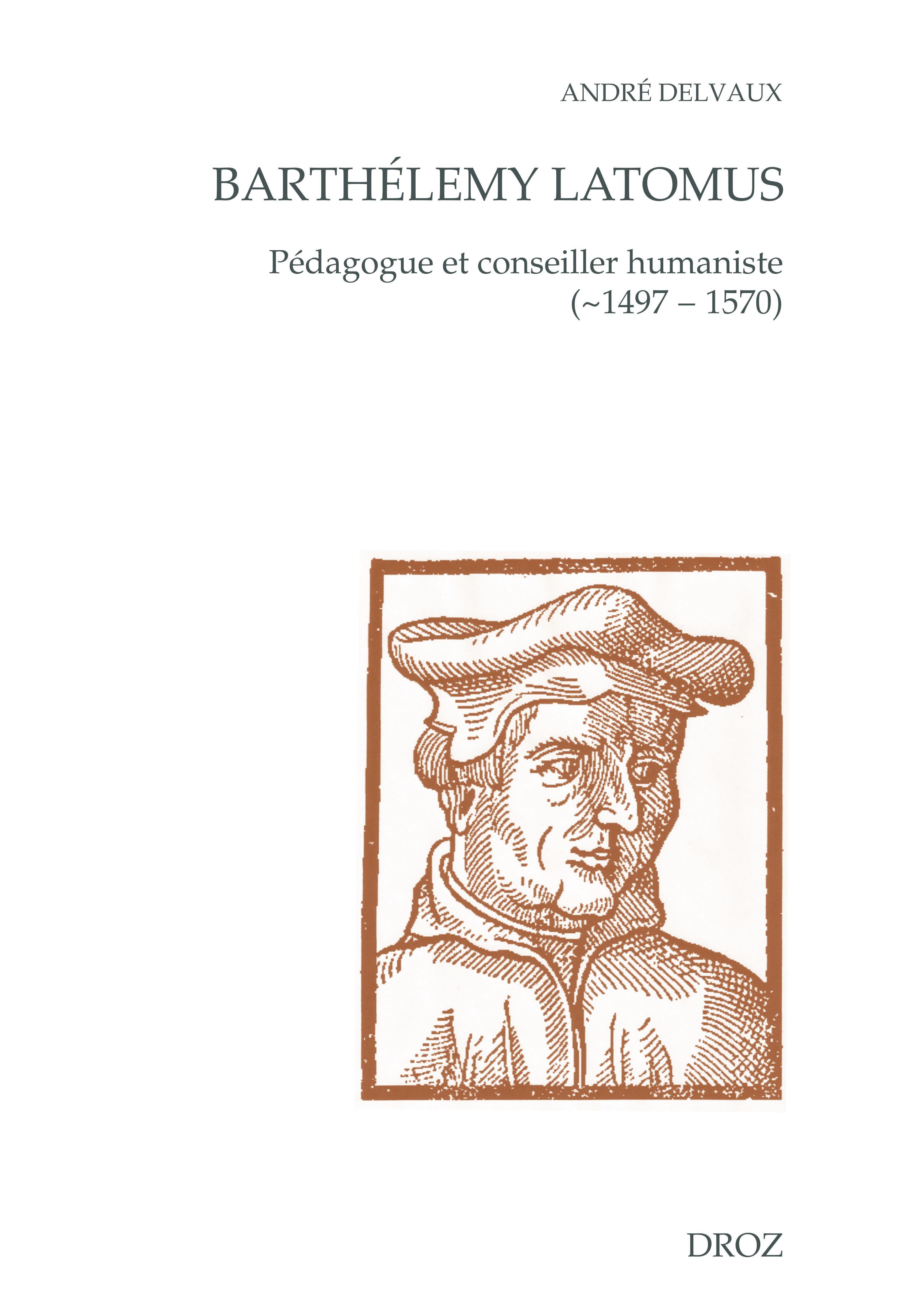 Barthelemy latomus, pedagogue et conseiller humaniste (1497 - 1570)