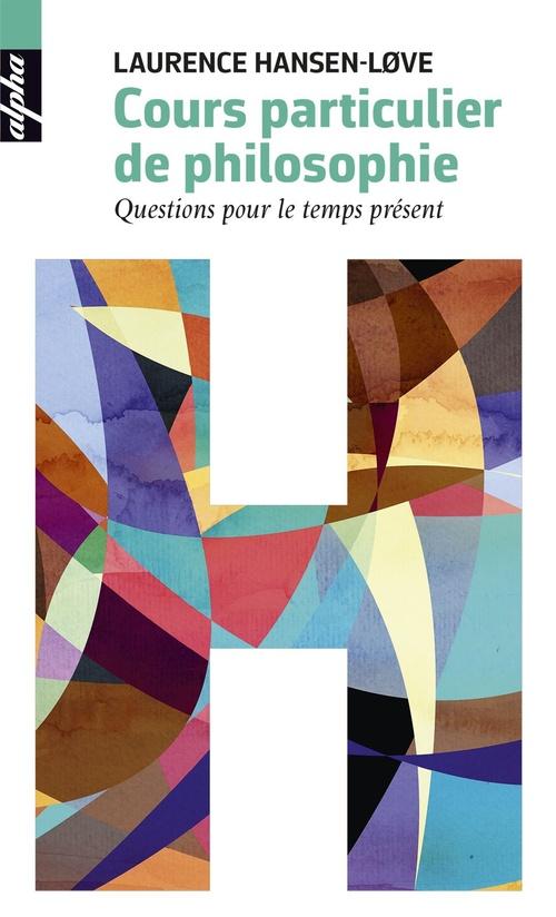 Cours particulier de philosophie ; questions pour le temps présent