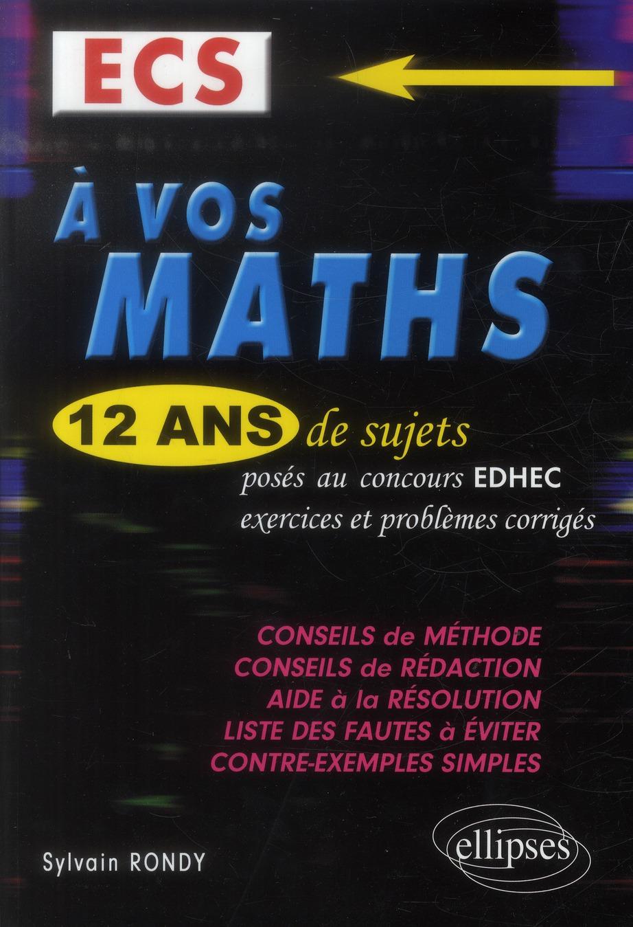 A Vos Maths ! 12 Ans De Sujets Corriges Poses Au Concours Edhec ; 2001 A 2013 Ecs