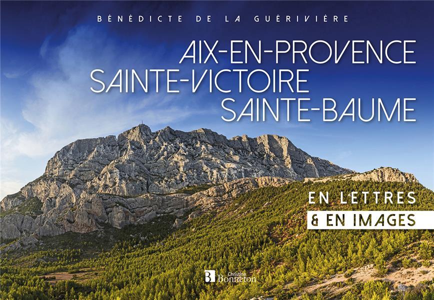 Aix-en-Provence/Sainte-Victoire/Sainte-Baume en lettres & en images