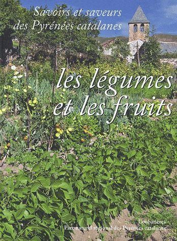 Savoirs et saveurs des Pyrénnées catalanes t.2 ; les fruits et légumes