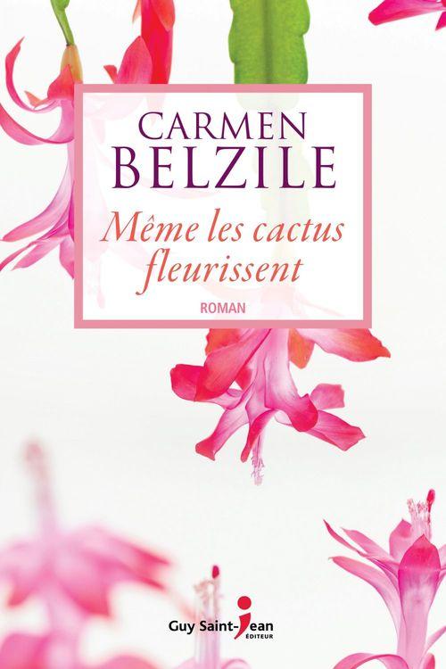 Même les cactus fleurissent  - Carmen Belzile