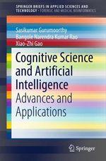 Cognitive Science and Artificial Intelligence  - Sasikumar Gurumoorthy - Xiao-Zhi Gao - Bangole Narendra Kumar Rao