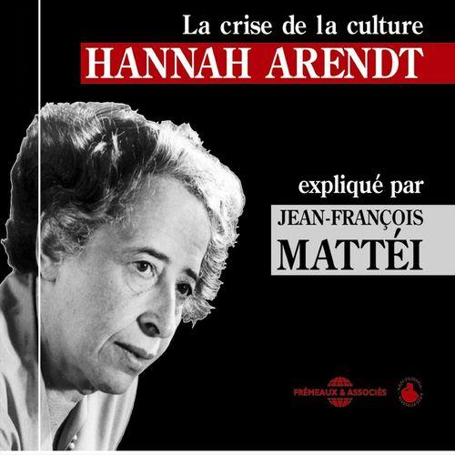 Hannah Arendt : La crise de la culture