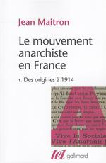 Couverture de Le mouvement anarchiste en france t.1 ; des origines à 1914