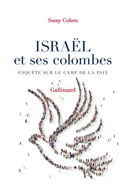 Israël et ses colombes ; enquête sur le camp de la paix