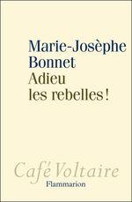 Adieu les rebelles !  - Marie-Josèphe BONNET