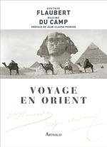 Voyage en Orient  - Flaubert/Du Camp - Gustave Flaubert - Maxime Du Camp