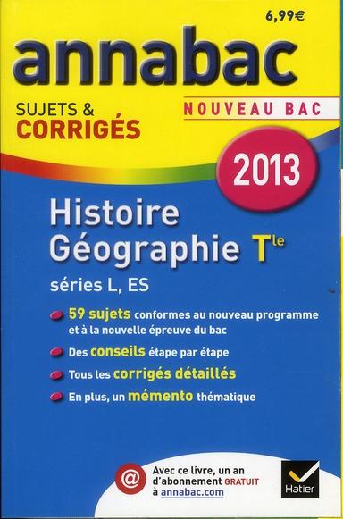 Annabac Sujets & Corriges T.8; Histoire-Geographie ; Terminale Series L, Es (Edition 2013)