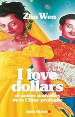 Couverture de I love dollars ; et autres nouvelles de la chine profonde