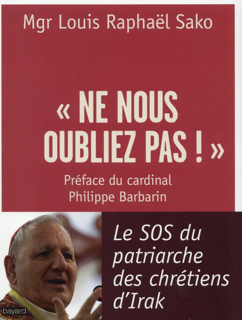 NE NOUS OUBLIEZ PAS ! - LE S.O.S DU PATRIARCHE DES CHRETIENS D'IRAK