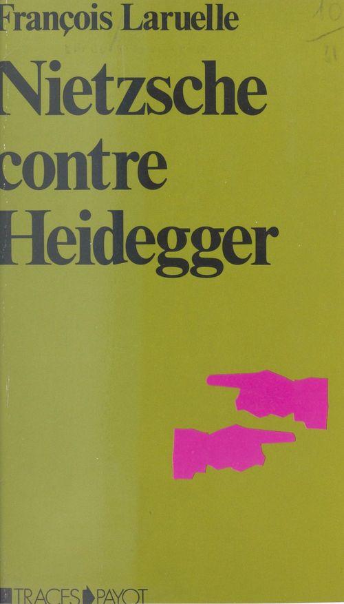 Nietzsche contre Heidegger : thèses pour une politique Nietzschéenne