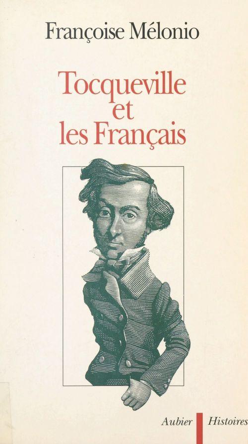 Tocqueville et les Français  - Françoise Mélonio