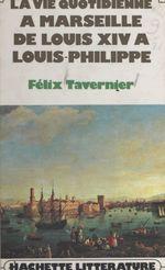 La vie quotidienne à Marseille de Louis XIV à Louis-Philippe