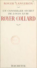 Un conseiller secret de Louis XVIII : Royer-Collard  - Roger Langeron