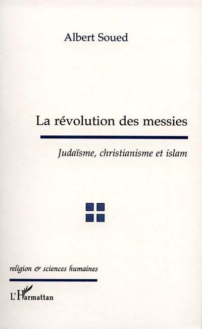 la révolution des messies ; judaïsme, christianisme et islam