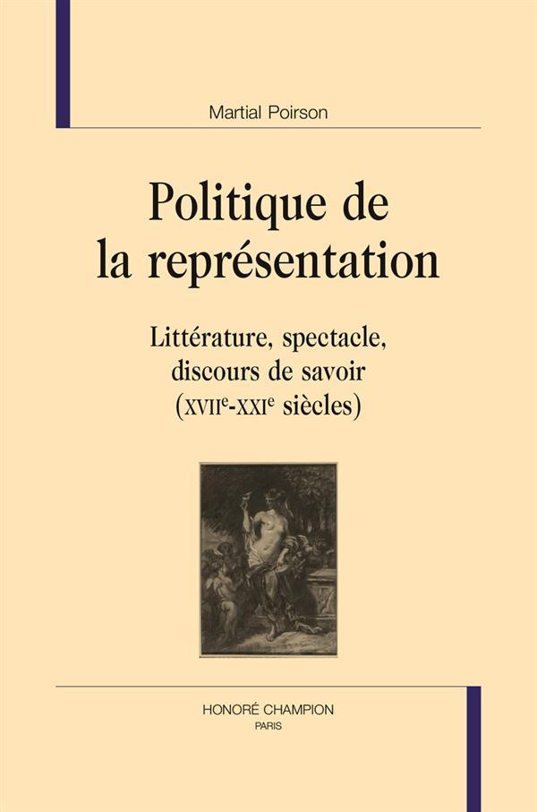 Politique de la représentation ; littérature, spectacle, discours de savoir (XVII-XXIe siècles)