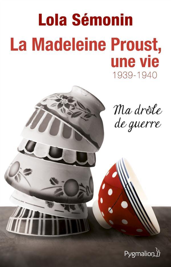 La madeleine Proust, une vie t.2 ; 1939-1940, ma drôle de guerre